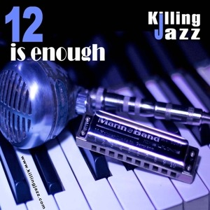 Killing Jazz – 12 is enough