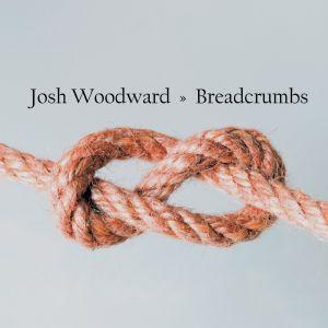 Josh Woodward – Breadcrumbs