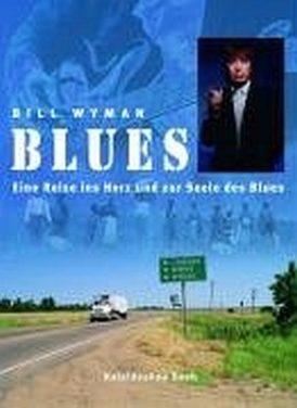 Bill Wyman – Blues. Eine Reise ins Herz und zur Seele des Blues