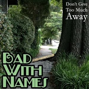 Bad With Names – Don't Give Too Much Away