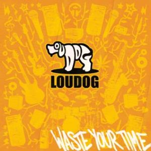 Loudog – Waste Your Time