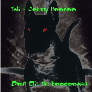 Tali and Johnny Hoodoo – Dont Dis The Hoodooman