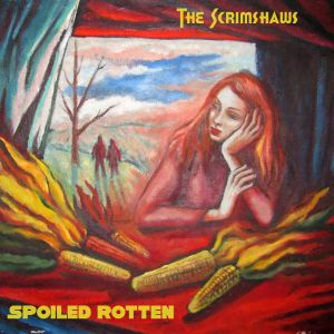 The Scrimshaws – Spoiled Rotten
