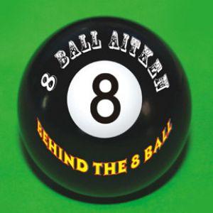 8 Ball Aitken – Behind the 8 Ball