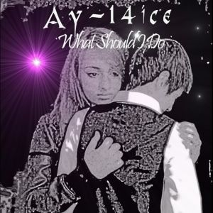 Neue Single von Ay – 14ice – What Should I Do