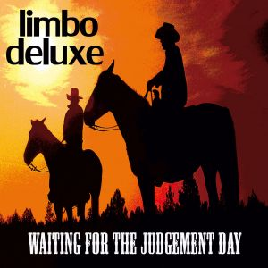 Limbo Deluxe – Waiting for the Judgement Day