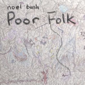 Noel Bush – Poor Folk