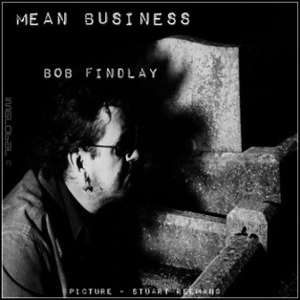 Bob Findlay – Mean Business