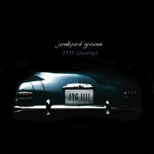 Junkyard Groove – 11:11[bootleg]