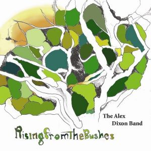 The Alex Dixon Band – Rising from the Bushes