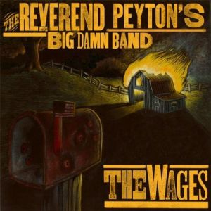 The Reverend Peyton's Big Damn Band – The Wages