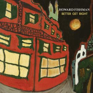 Howard Fishman – Better Get Right