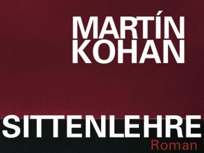 "Martin Kohan ""Sittenlehre"""