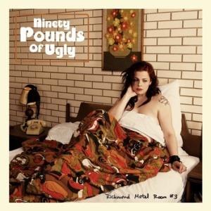 Ninety Pounds of Ugly – Richmond Motel Room #3
