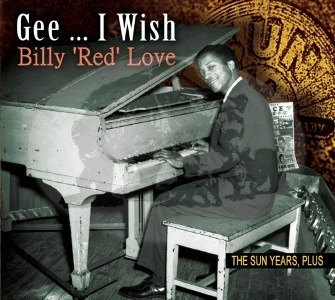 "Billy ""Red"" Love – Gee… I Wish. The Sun Years, Plus (Bear Family)"