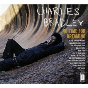 Charles Bradley – No Time for Dreaming (Daptone)