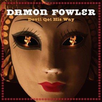 Damon Fowler – Devil Go His Way (Blind Pig)