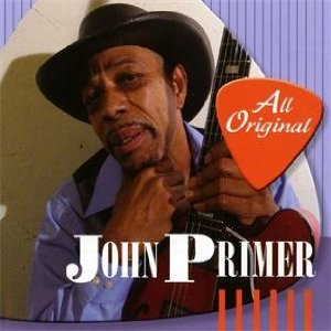 John Primer – All Original (Continental Blue Heaven/in-akustik)