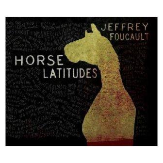 Jeffrey Foucault – Horse Latitudes (CRS/in-akustik)