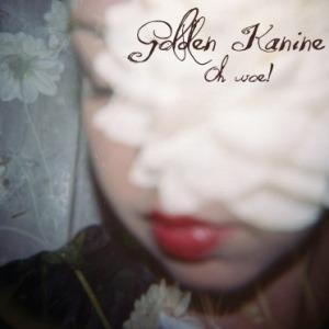 Golden Kanine – Oh Woe! (Glitterhouse)