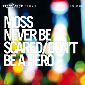 Moss – Never Be Scared/Don't Be A Hero (Excelsior)
