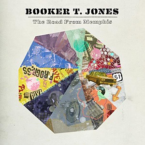 Booker T Jones – The Road from Memphis (Anti)