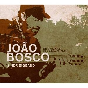 Joao Bosco & NDR Bigband – Senhoras Do Amazonas (Yellowbird/Soulfood)