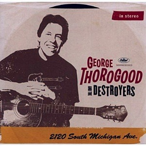 George Thorogood & The Destroyers – 2120 South Michigan Ave (Capitol/EMI)