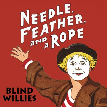 Blind Willies – Needle, Feather, and a Rope