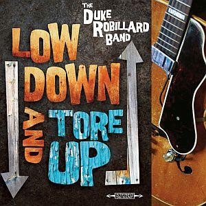 THE DUKE ROBILLARD BAND – Low Down and Tore Up (Stony Plain)