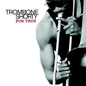 Trombone Shorty – For True (Verve/Universal)