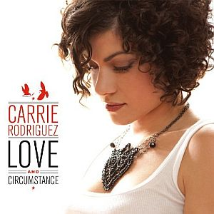 Carrie Rodriguez – Love and Circumstance (Ninth Street Opus)