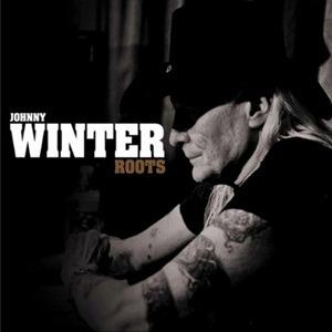 Johnny Winter – Roots (Neo Megaforce/Sony)