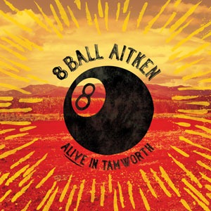 8 Ball Aitken – Alive In Tamworth