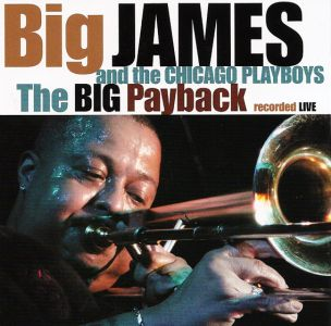 Big James and the Chicago Playboys – The Big Payback (Blind Pig/Fenn Music)