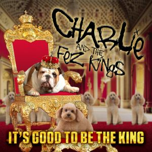 Charlie and the Fez Kings – It's Good To Be The King
