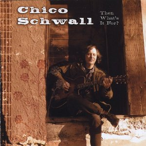 Chico Schwall – Then What's It For?