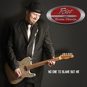 Riot and the Blues Devils – No One To Blame But Me