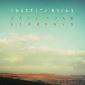 Chastity Brown – Back Road Highways
