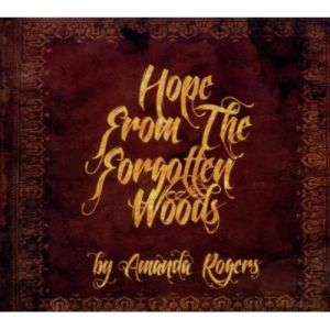 Amanda Rogers – Hope From The Forgotten Woods (Make My Day/Alive)