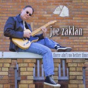 Joe Zaklan – There Ain't No Better Time