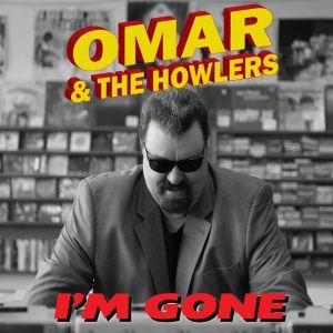 Omar & The Howlers – I'm Gone