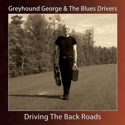 Greyhound George & The Blues Drivers – Driving The Back Roads (Rockwerk)