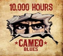 Cameo Blues – 10.000 Hours