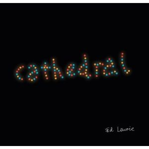 Ed Laurie – Cathedral