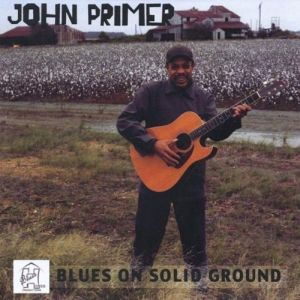 John Primer – Blues on Solid Ground