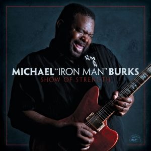 Michael Burks – Show of Strength (Alligator/ in-akustik)