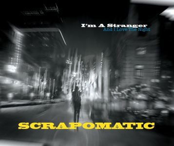 Scrapomatic – I'm A Stranger (And I Love The Night)