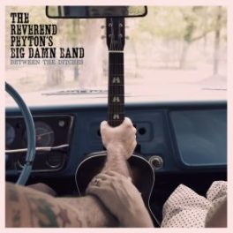 Reverend Peyton's Big Damn Band – Between The Ditches (SideOneDummy)