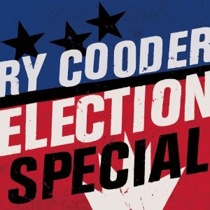 Ry Cooder – Election Special (Nonesuch)